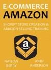 E-COMMERCE AMAZON: Shopify Store Creation & Amazon Selling Training - Nathan Berry, John Anderson