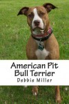American Pit Bull Terrier: A Dog Journal for You to Record Your Dog's Life as It Happens! - Debbie Miller