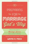 Preparing for Marriage Gods Way: A Step-by-Step Guide for Marriage Success Before and After the Wedding, 2d. Ed. - Wayne A. Mack