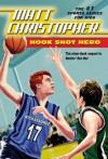 Hook Shot Hero: A Nothin' But Net Sequel - Matt Christopher