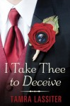 I Take Thee to Deceive - Tamra Lassiter