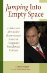 Jumping Into Empty Space: A Reluctant Mennonite Businessman Serves in Paraguay's Presidential Cabinet - Ernst Bergen, Phyllis Pellman Good