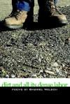 Dirt And All Its Dense Labor - Gabriel Welsch