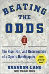 Beating the Odds: The Rise, Fall, and Resurrection of a Sports Handicapper - Stanley Cohen, Brandon Lang