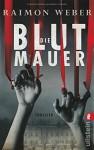 Die Blutmauer: Thriller - Raimon Weber