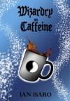 Wizardry on Caffeine - Ian Isaro