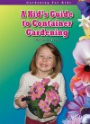 A Kid's Guide to Container Gardening (Gardening for Kid's) (Robbie Readers) - Stephanie Bearce