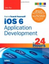 Sams Teach Yourself iOS 6 Application Development in 24 Hours - John Ray