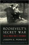 Roosevelt's Secret War: FDR and World War II Espionage - Joseph E. Persico