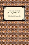 The Gay Science (the Joyful Wisdom) - Friedrich Nietzsche, Thomas Common