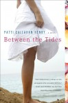 Between The Tides - Patti Callahan Henry