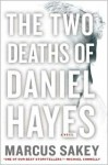 The Two Deaths of Daniel Hayes - Marcus Sakey