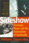 Sideshow: Kissinger, Nixon & the Destruction of Cambodia - William Shawcross