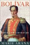 Bolivar: American Liberator - Marie Arana