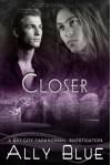 Closer (Bay City Paranormal Investigation, #4) - Ally Blue