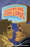 Queers Dig Time Lords: A Celebration of Doctor Who by the LGBTQ Fans Who Love It - Sigrid Ellis, Michael Damian Thomas, John Barrowman, Carole E. Barrowman, Paul Magrs, Emily Asher-Perrin, Mary Anne Mohanraj, Jed Hartman, David Llewellyn, Paul Cockburn, Amal El-Mohtar, Jason Tucker, Sarah J. Groenewege, Tanya Huff, Jennifer Pelland, Erik Stadnik, Scot