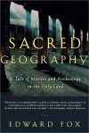 Sacred Geography: A Tale of Murder and Archeology in the Holy Land - Edward Fox