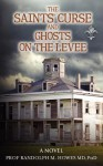 The Saints' Curse and Ghosts on the Levee - Randolph M. Howes