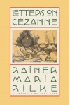 Letters on Cézanne - Rainer Maria Rilke, David Rainer Rilke, Clara Rilke, Joel Agee