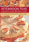 Afternoon Teas, Homemade Bakes & Party Cakes: Over 150 Step-By-Step Recipes for Delicious Homemade Teatime Treats and Party Cakes, with More Than 450 - Valerie Ferguson