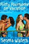 Flirty Foursome on Vacation - Serena Waters