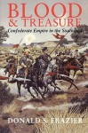 Blood and Treasure: Confederate Empire in the Southwest - Donald S. Frazier