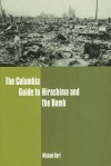 The Columbia Guide to Hiroshima and the Bomb - Michael Kort