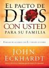 El Pacto de Dios Con Usted Para Su Familia: Pongase de acuerdo con El y desate su poder - John Eckhardt