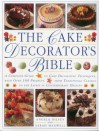 The Cake Decorator's Bible: A Complete Guide to Cake Decorating Techbiques with Over 100 Projects, from Traditional Classics to the Latest in Contemporary Designs - Angela Nilsen, Sarah Maxwell