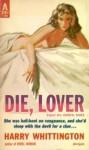 Die, Lover - Harry Whittington
