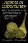 Agents of Opportunity: Sports Agents and Corruption in Collegiate Sports - Kenneth L. Shropshire