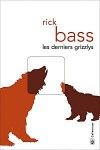 Les Derniers Grizzlys - Rick Bass