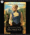 Beyond this Moment - Tamera Alexander, Bernadette Dunne