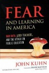 Fear and Learning in America - Bad Data, Good Teachers, and the Attack on Public Education - John Kuhn