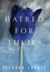 A Hatred for Tulips - Richard Lourie