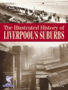 The Illustrated History of Liverpool's Suburbs - David Lewis