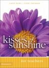 Kisses of Sunshine for Teachers - Becky Freeman