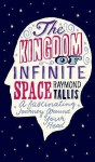 The Kingdom Of Infinite Space: A Fantastical Journey Around Your Head - Raymond Tallis