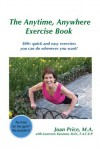 The Anytime, Anywhere Exercise Book: 300+ quick and easy exercises you can do whenever you want! - Joan Price