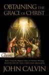 Obtaining the Grace of Christ - John Calvin