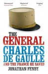 The General: Charles de Gaulle and the France He Saved - Jonathan Fenby