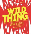 Wild Thing - Josh Bazell, Robert Petkoff, Stephanie Wolfe