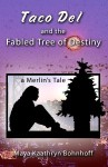 Taco Del and the Fabled Tree of Destiny - Maya Kaathryn Bohnhoff