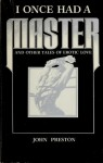 I Once Had a Master and Other Tales of Erotic Love - John Preston