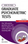 How to Pass Graduate Psychometric Tests: Essential Preparation for Numerical and Verbal Ability Tests Plus Personality Questionnaires - Mike Bryon