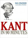 Kant in 90 Minutes (MP3 Book) - Paul Strathern, Robert Whitfield