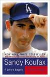 Sandy Koufax: A Lefty's Legacy - Jane Leavy