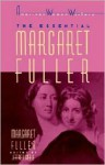 The Essential Margaret Fuller - Margaret Fuller, Jeffrey Steele