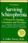 Surviving Schizophrenia: A Manual for Families, Consumers, and Providers - E. Fuller Torrey