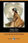 Happy Days - Oliver Herford, John Cecil Clay
